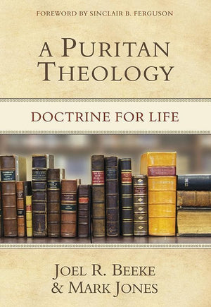9781601781666-Puritan Theology, A: Doctrine for Life-Beeke, Joel R.; Jones, Mark