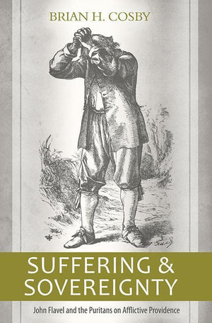 9781601781970-Suffering and Sovereignty: John Flavel and the Puritans on Afflictive Providence-Cosby, Brian H.