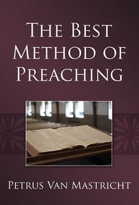 9781601782304-Best Method of Preaching, The-Van Mastricht, Petrus