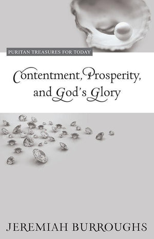 9781601782328-PTFT Contentment, Prosperity and God's Glory-Burroughs, Jeremiah