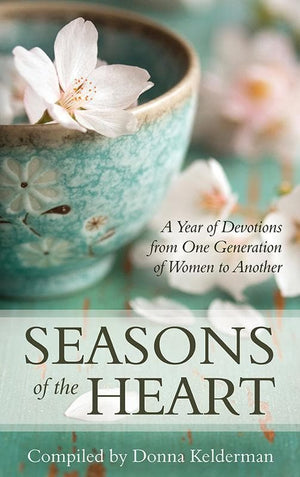 9781601782724-Seasons of the Heart: A Year of Devotions from One Generation of Women to Another-Kelderman, Donna (Editor)