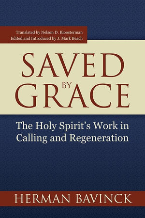 9781601782816-Saved by Grace: The Holy Spirit's Work in Calling and Regeneration-Bavinck, Herman