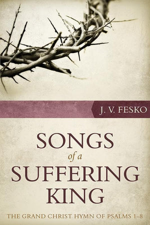 9781601783103-Songs of a Suffering King: The Grand Christ Hymn of Psalms 1–8-Fesko, John V