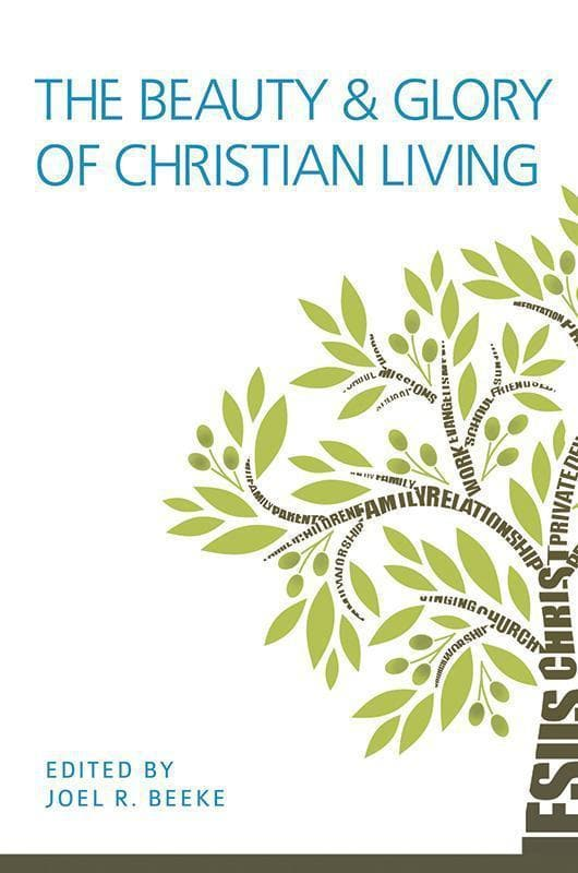 9781601783356-Beauty And Glory Of Christian Living, The-Beeke, Joel R. (Editor)