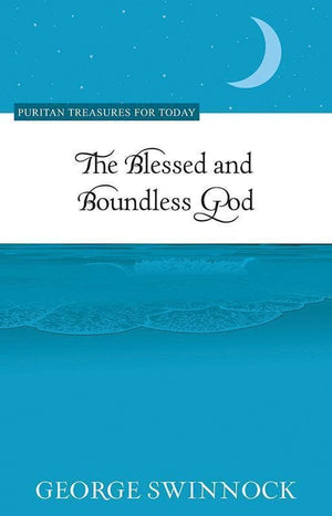 9781601783370-PTFT Blessed And Boundless God, The-Swinnock, George