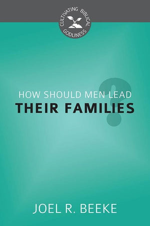 9781601783653-CBG How Should Men Lead Their Families-Beeke, Joel R.
