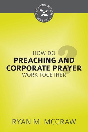 9781601783677-CBG How Do Preaching and Corporate Prayer Work Together-McGraw, Ryan M.