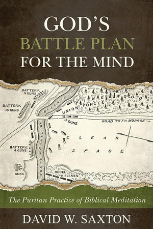 9781601783714-God's Battle Plan for the Mind: The Puritan Practice of Biblical Meditation-Saxton, David W.
