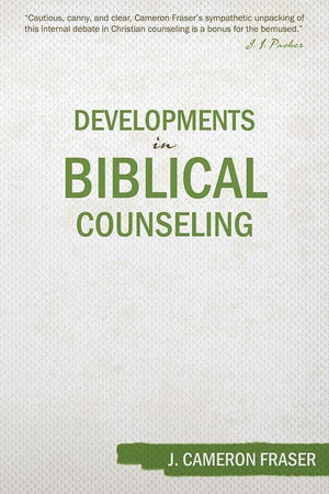 9781601783851-Developments in Biblical Counseling-Fraser, J Cameron