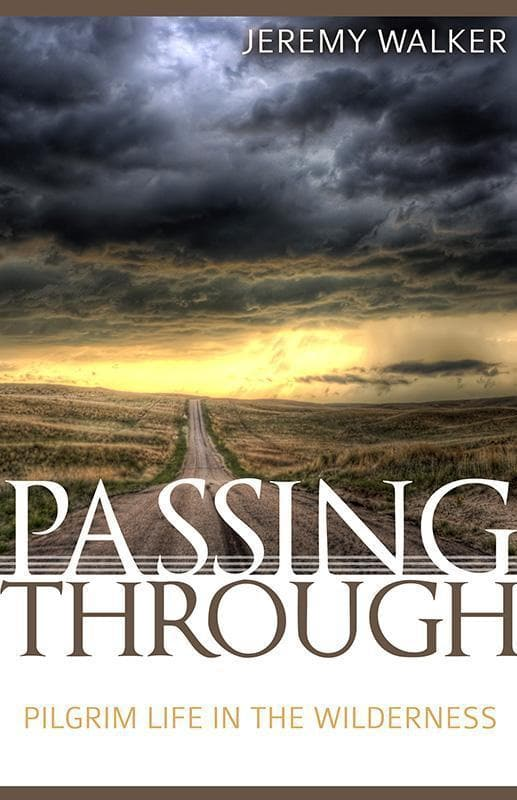 9781601783875-Passing Through: Pilgrim Life in the Wilderness-Walker, Jeremy