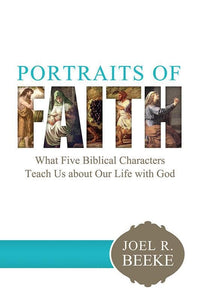 9781601784476-Portraits of Faith: What Five Biblical Characters Teach Us About Our Life with God -Beeke, Joel R.