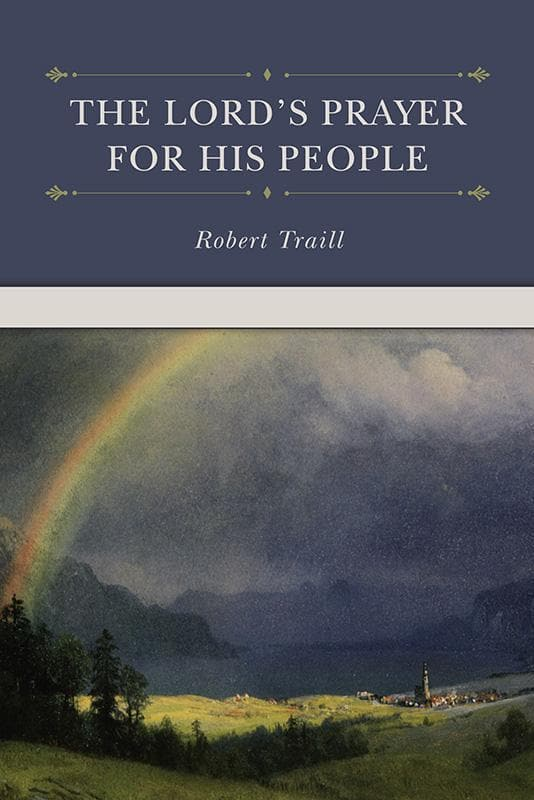 9781601784490-Lord's Prayer for His People, The-Traill, Robert