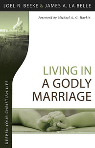 9781601784636-Living in a Godly Marriage (Deepen Your Christian Life)-Beeke, Joel R.; La Belle, James