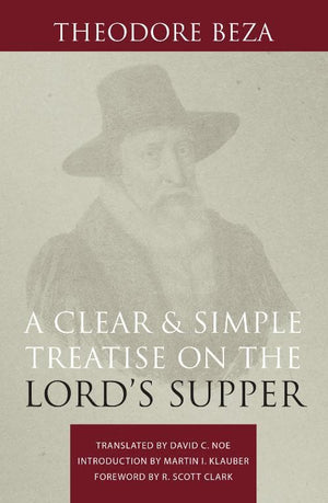 Clear and Simple Treatise on the Lord's Supper, A by Beza, Theodore (9781601784674) Reformers Bookshop
