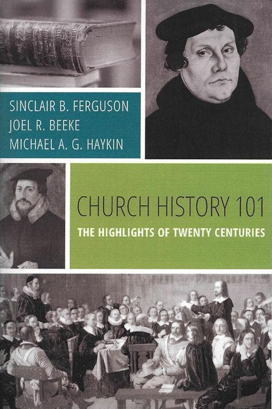 9781601784766-Church History 101: The Highlights of Twenty Centuries-Ferguson, Sinclair B.; Beeke, Joel R.; Haykin, Michael A.G.