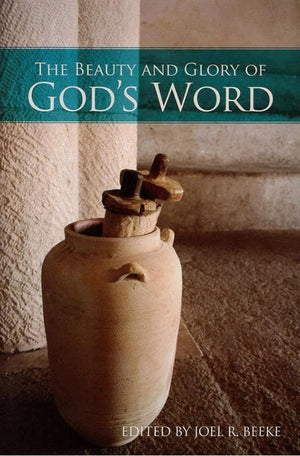 9781601784803-Beauty and Glory of God's Word, The-Beeke, Joel R. (Editor)