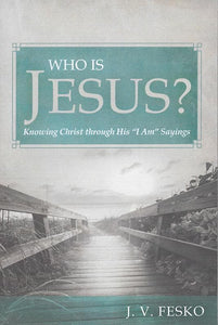 "9781601784872-Who Is Jesus Knowing Christ through His ""I Am"" Sayings -Fesko, John V."