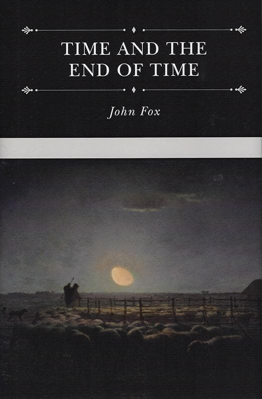 9781601784896-Time and the End of Time: Discourses on Redeeming the Time and Considering Our Latter End-Fox, John