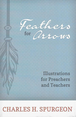 9781601785046-Feathers for Arrows: Illustrations for Preachers and Teachers-Spurgeon, Charles H.