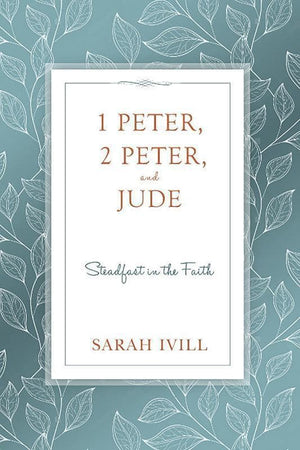 9781601785244-1 Peter, 2 Peter, and Jude: Steadfast in the Faith-Ivill, Sarah