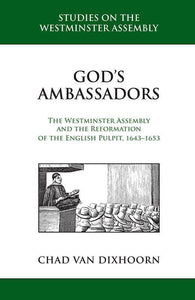 9781601785343-God's Ambassadors: The Westminster Assembly and the Reformation of the English Pulpit, 1643-1653-Van Dixhoorn, Chad