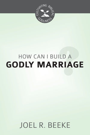 CBG How Can I Build a Godly Marriage by Beeke, Joel (9781601785787) Reformers Bookshop