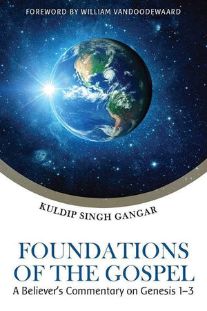 9781601785886-Foundations of the Gospel: A Believer's Commentary on Genesis 1-3-Gangar, Kuldip Singh