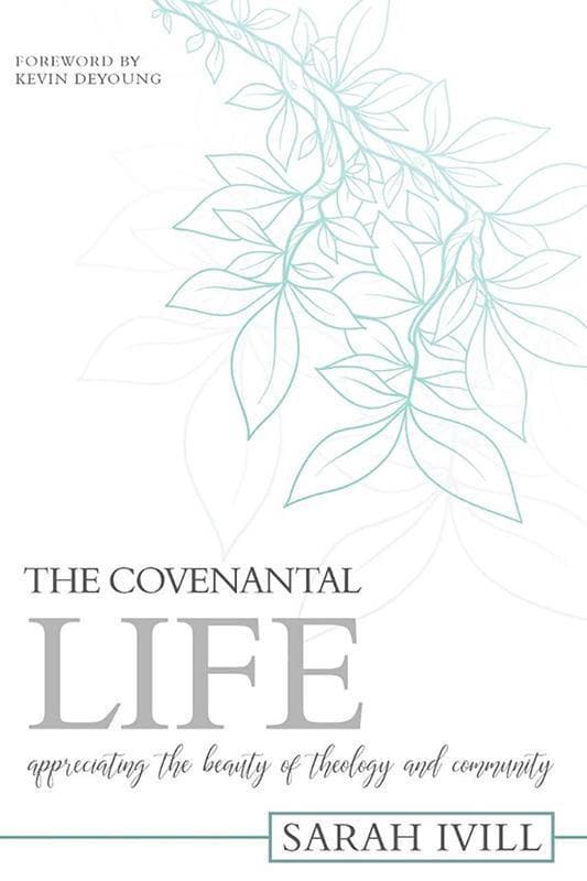 9781601785923-Covenantal Life, The: Appreciating the Beauty of Theology and Community-Ivill, Sarah
