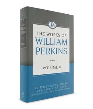 The Works of William Perkins, Volume 6 by Perkins, William (9781601786128) Reformers Bookshop