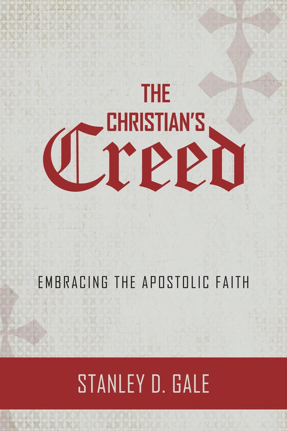 Christian's Creed: Embracing the Apostolic Faith, The