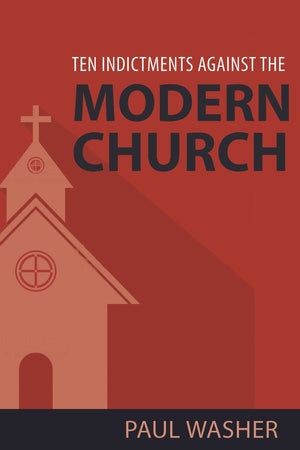 Ten Indictments against the Modern Church by Washer, Paul (9781601786272) Reformers Bookshop