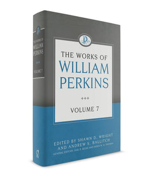 The Works of William Perkins, Volume 7 by Perkins, William (9781601786333) Reformers Bookshop