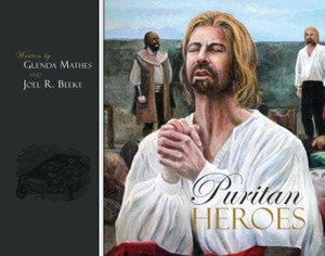 Puritan Heroes by Mathes, Glenda & Beeke, Joel (9781601786371) Reformers Bookshop