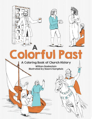 Colorful Past, A: Colouring Book of Church History by Boekestein, William & Kamphuis, Naomi (9781601786395) Reformers Bookshop