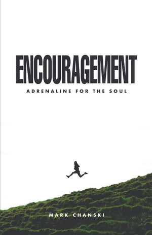 Encouragement: Adrenaline for the Soul by Chanski, Mark (9781601786623) Reformers Bookshop