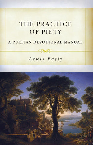 The Practice of Piety by Bayly, Lewis (9781601786685) Reformers Bookshop