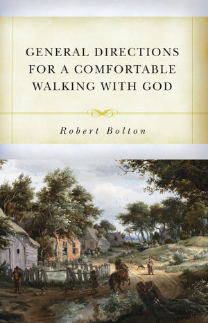 General Directions for A Comfortable Walking with God by Bolton, Robert (9781601786692) Reformers Bookshop