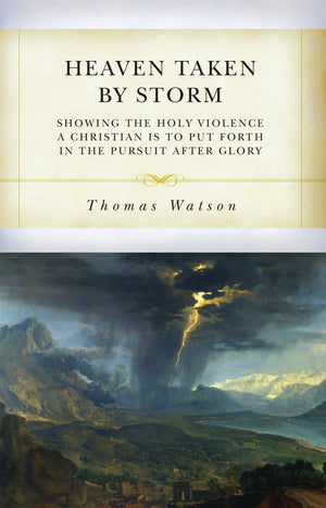 Heaven Taken By Storm by Watson, Thomas (9781601786722) Reformers Bookshop