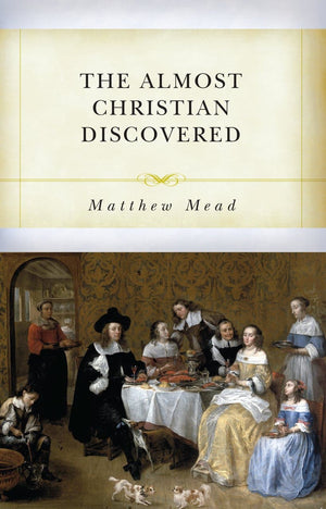 The Almost Christian Discovered by Mead, Matthew (9781601786739) Reformers Bookshop