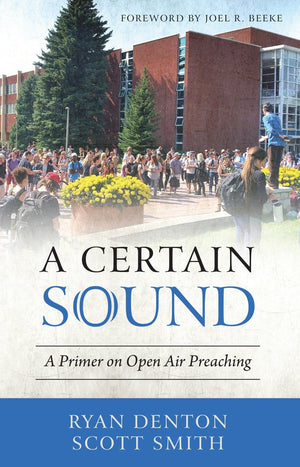 Certain Sound, A: A Primer on Open Air Preaching by Denton, Ryan & Smith, Scott (9781601786852) Reformers Bookshop