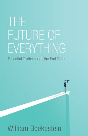 The Future of Everything: Essential Truths about the End Times by Boekestein, William (9781601786876) Reformers Bookshop