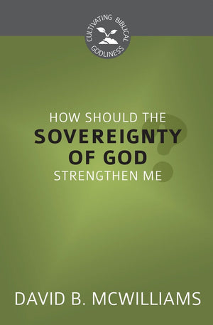 CBG How Should the Sovereignty of God Strengthen Me? by McWilliams, David B (9781601786968) Reformers Bookshop