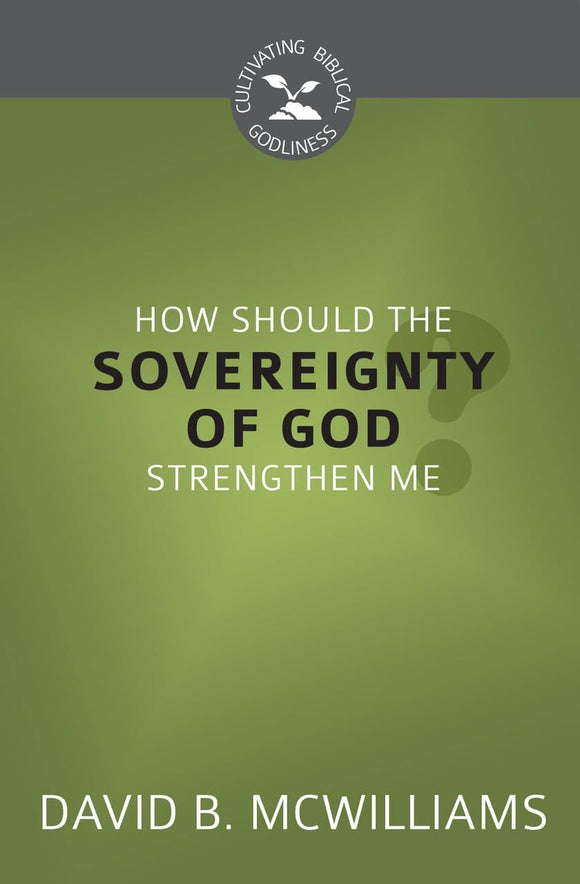 CBG How Should the Sovereignty of God Strengthen Me?
