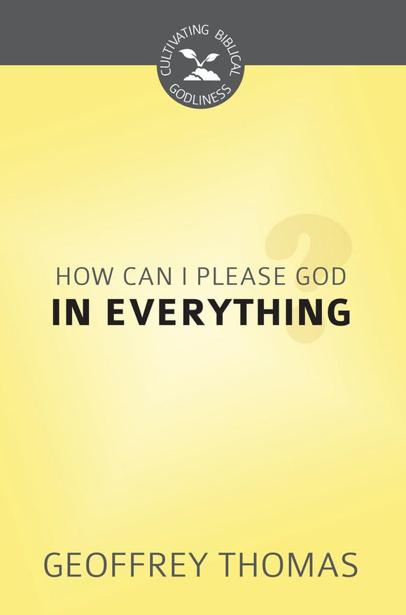 CBG How Can I Aim to Please God in Everything?