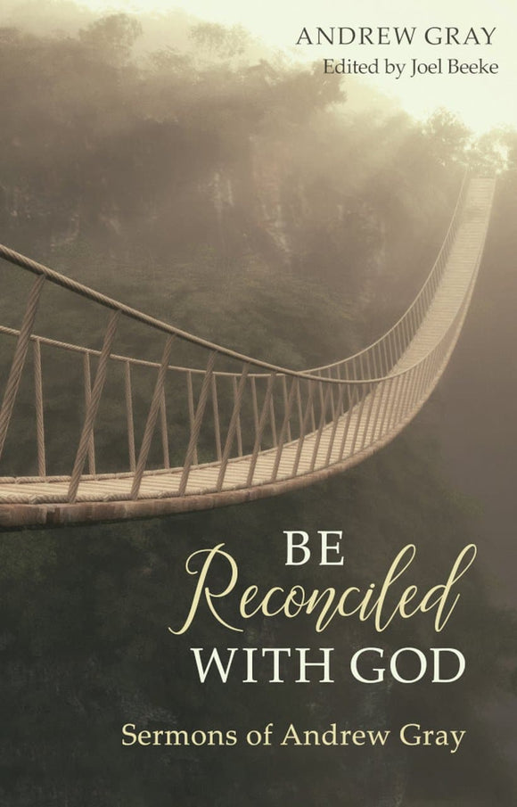 Be Reconciled with God: Sermons of Andrew Gray