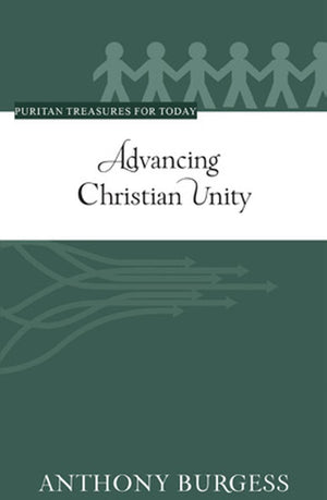 PTFT Advancing Christian Unity by Burgess, Anthony (9781601787125) Reformers Bookshop