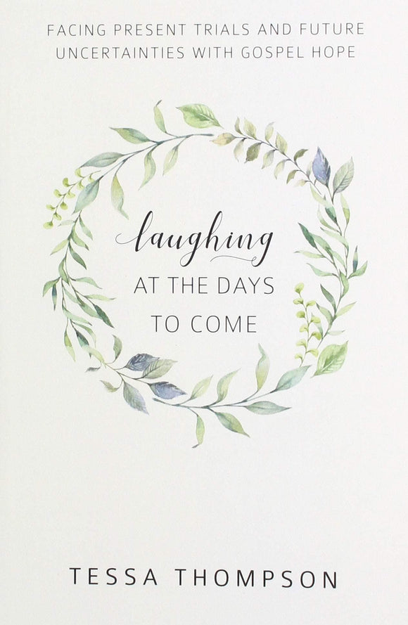 Laughing at the Days to Come: Facing Present Trials and Future Uncertainties with Gospel Hope