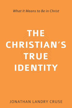 The Christian's True Identity: What It Means to Be in Christ by Cruse, Jonathan Landry (9781601787255) Reformers Bookshop