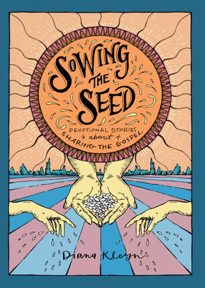 Sowing the Seed: Devotional Stories about Sharing the Gospel by Kleyn, Diana (9781601787316) Reformers Bookshop