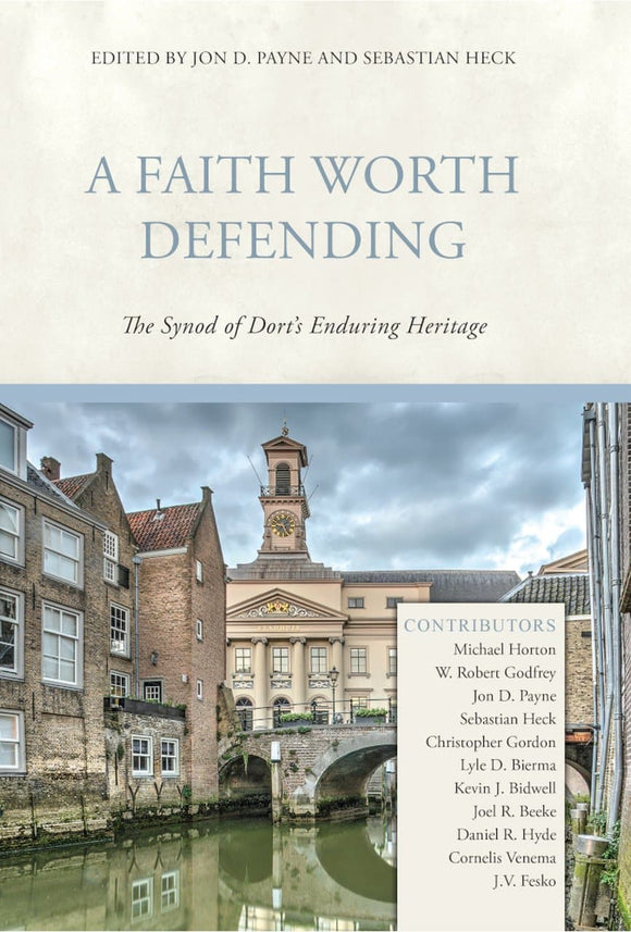 A Faith Worth Defending: The Synod of Dort's Enduring Heritage